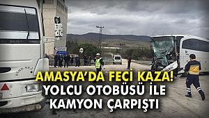 Amasya'da feci kaza! Yolcu otobüsü ile kamyon çarpıştı