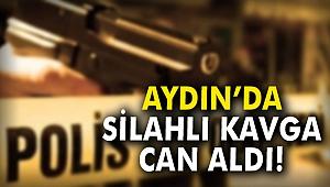 Aydın'da silahlı kavga can aldı!