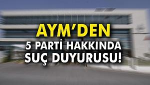 AYM'den 5 parti hakkında suç duyurusu