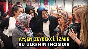 Ayşen Zeybekci: İzmir, bu ülkenin incisidir
