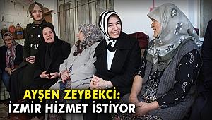 Ayşen Zeybekci: İzmir hizmet istiyor