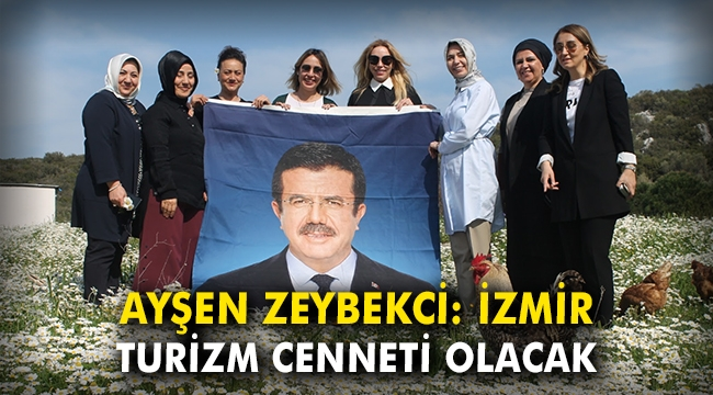 Ayşen Zeybekci: İzmir turizm cenneti olacak