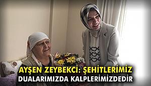 Ayşen Zeybekci: Şehitlerimiz dualarımızda, kalplerimizdedir