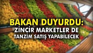 Bakan duyurdu: Zincir marketler de tanzim satış yapabilecek