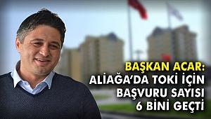 Başkan Acar: Aliağa'da TOKİ için başvuru sayısı 6 bini geçti