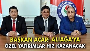 Başkan Acar: Aliağa'ya özel yatırımlar hız kazanacak