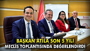 Başkan Atila 5 yılı son meclis toplantısında değerlendirdi