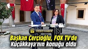 Başkan Çerçioğlu, FOX TV'de Küçükkaya'nın konuğu oldu