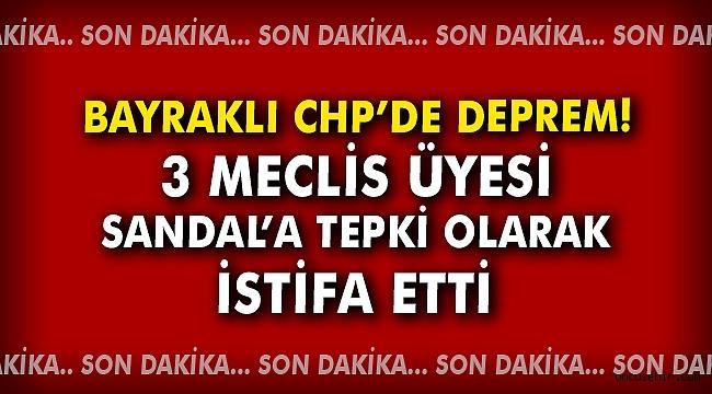 Bayraklı CHP'de deprem! Başkan Adayı Sandal'a tepki istifaları