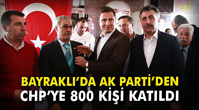 Bayraklı'da AK Parti'den CHP'ye 800 kişi katıldı