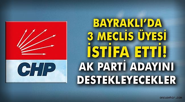 Bayraklı'da üç meclis üyesi istifa etti: AK Parti adayını destekleyecekler!