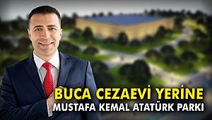 Buca Cezaevi yerine Mustafa Kemal Atatürk Parkı