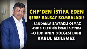 CHP'den istifa eden Şeref Balbay bombaladı!