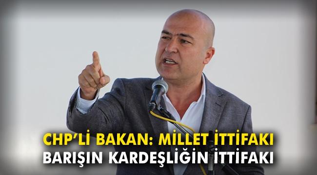 CHP'li Bakan: Millet ittifakı; barışın, kardeşliğin ittifakı