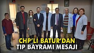 CHP'li Batur'dan Tıp Bayramı mesajı