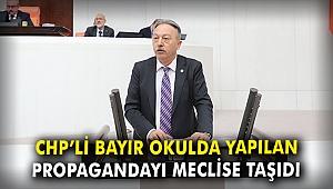 CHP'li Bayır okulda yapılan propagandayı meclise taşıdı