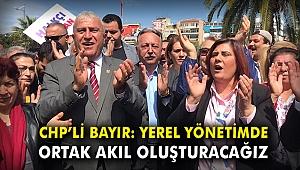 CHP'li Bayır: Yerel yönetimde ortak akıl oluşturacağız