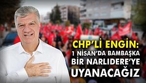 CHP'li Engin: 1 Nisan'da bambaşka bir Narlıdere'ye uyanacağız