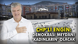CHP'li Engin: Demokrasi Meydanı 'kadınların' olacak