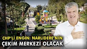 CHP'li Engin: Narlıdere'nin çekim merkezi olacak