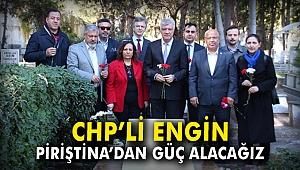 CHP'li Engin: Piriştina'dan güç alacağız