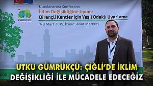 CHP'li Gümrükçü: Çiğli'de iklim değişikliği ile mücadele edeceğiz