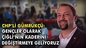CHP'li Gümrükçü: Gençler olarak Çiğli'nin kaderini değiştirmeye geliyoruz