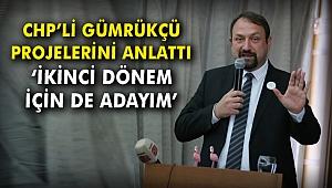 CHP'li Gümrükçü projelerini tanıttı: 'İkinci dönem için de adayım'