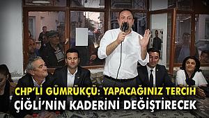 CHP'li Gümrükçü: Yapacağınız tercih Çiğli'nin kaderini değiştirecek