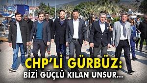 CHP'li Gürbüz: Bizi güçlü kılan unsur...