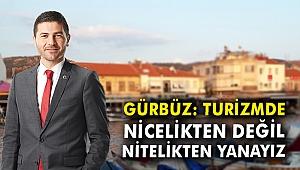CHP'li Gürbüz: Turizmde nicelikten değil, nitelikten yanayız