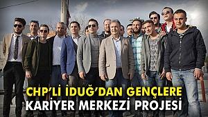 CHP'li İduğ'dan gençlere Kariyer Merkezi projesi