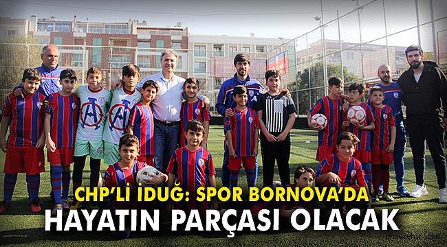 CHP'li İduğ: Spor Bornova'da hayatın parçası olacak