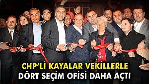 CHP'li Kayalar vekillerle dört seçim ofisi daha açtı