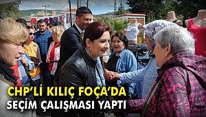 CHP'li Kılıç, Foça'da seçim çalışması yaptı