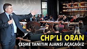 CHP'li Oran: Çeşme Tanıtım Ajansı açacağız