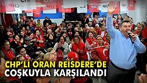 CHP'li Oran, Reisdere'de coşkuyla karşılandı