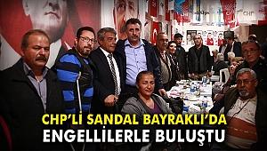 CHP'li Sandal, Bayraklı'da engellilerle buluştu