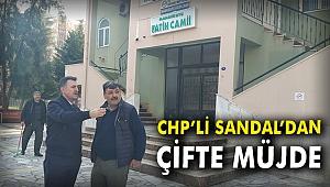 CHP'li Sandal'dan çifte müjde