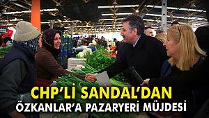 CHP'li Sandal'dan Özkanlar'a pazaryeri müjdesi