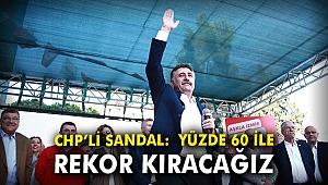 CHP'li Sandal: Yüzde 60 ile rekor kıracağız