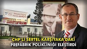 CHP'li Sertel Karşıyaka'daki prefabrik polikliniği eleştirdi
