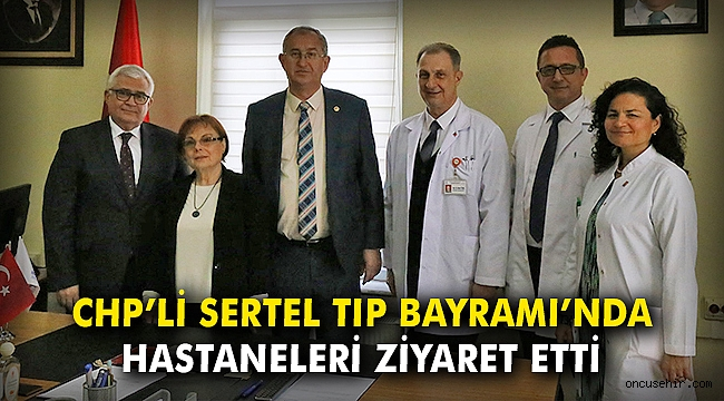 CHP'li Sertel Tıp Bayramı'nda hastaneleri ziyaret etti