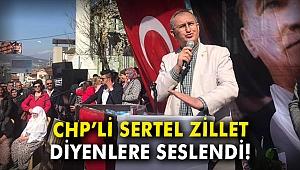 CHP'li Sertel 'Zillet' diyenlere seslendi
