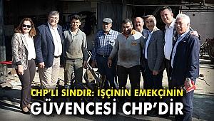 CHP'li Sındır: İşçinin, emekçinin güvencesi CHP'dir