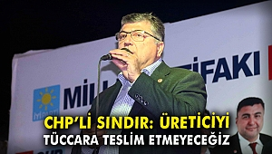 CHP'li Sındır: Üreticiyi tüccara teslim etmeyeceğiz