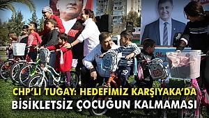 CHP'li Tugay: Hedefimiz Karşıyaka'da bisikletsiz çocuğun kalmaması