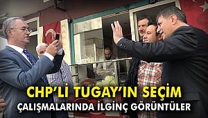 CHP'li Tugay'ın seçim çalışmalarında ilginç görüntüler