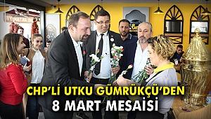 CHP'li Utku Gümrükçü'den 8 Mart mesaisi