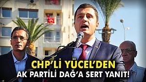 CHP'li Yücel'den AK Partili Dağ'a sert yanıt!